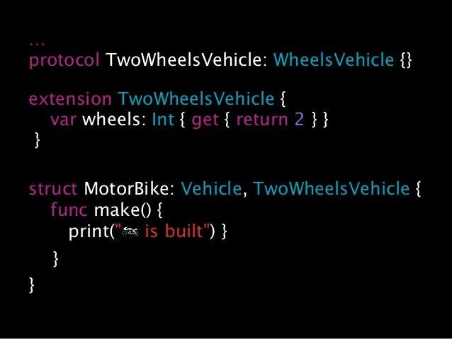 … protocol VehicleFactory { var model: Vehicle? { get set } func makeACar() } extension VehicleFactory { func makeACar() {...