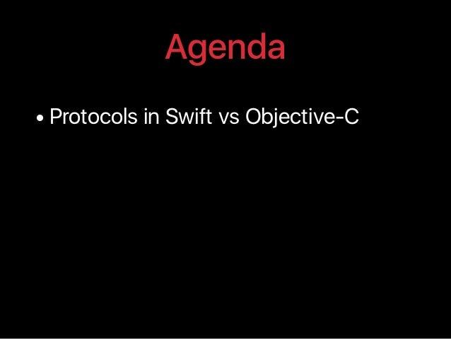 Agenda • Protocols in Swift vs Objective-C