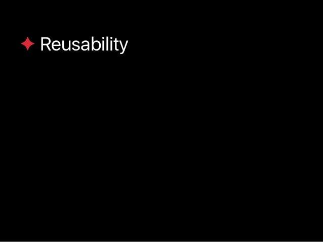 ✦ Reusability ✦ Extensibility ✦ Black-boxed