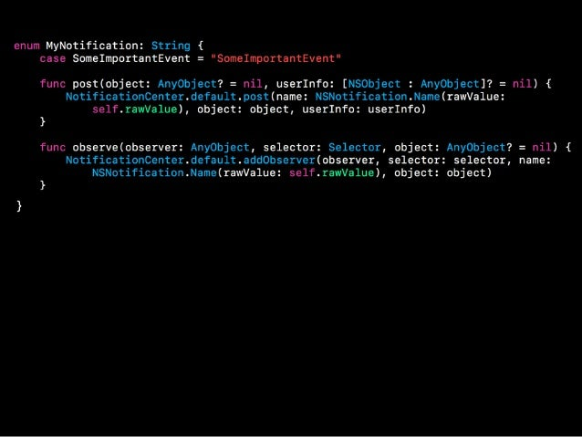 ✦ No mismatched strings ✦Simpler to read and maintain ✦ Notification handlers may be classes, structs and enums ✦ … the sa...