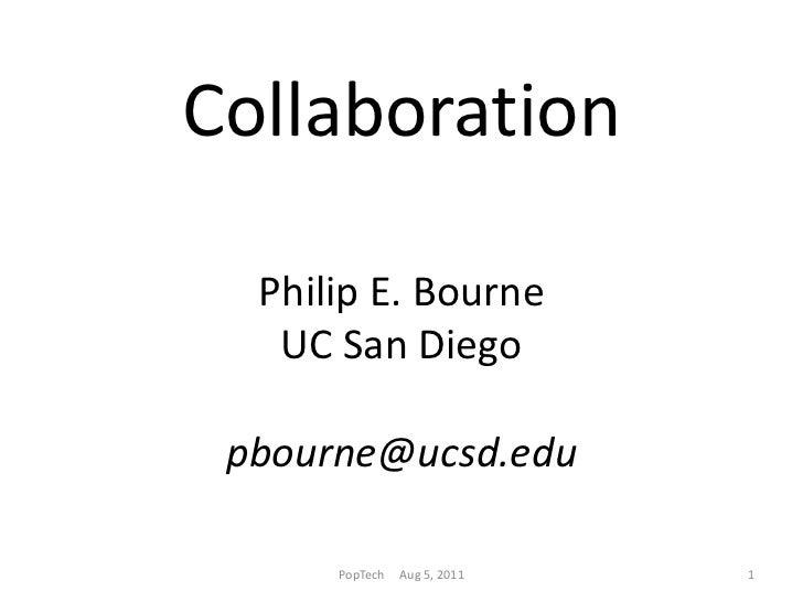 CollaborationPhilip E. Bourne UC San Diegopbourne@ucsd.edu<br />PopTech     Aug 5, 2011<br />1<br />