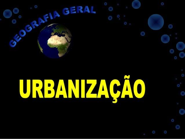 URBANIZAÇÃO:URBANIZAÇÃO:  A PARTIR DOS ANOS 60  INDUSTRIALIZAÇÃO  ÊXODO RURAL  CRESCIMENTO NO SETOR DE SERVIÇOS A Urb...