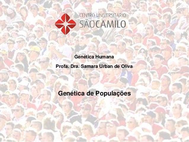 Genética HumanaProfa. Dra. Samara Urban de Oliva Genética de Populações