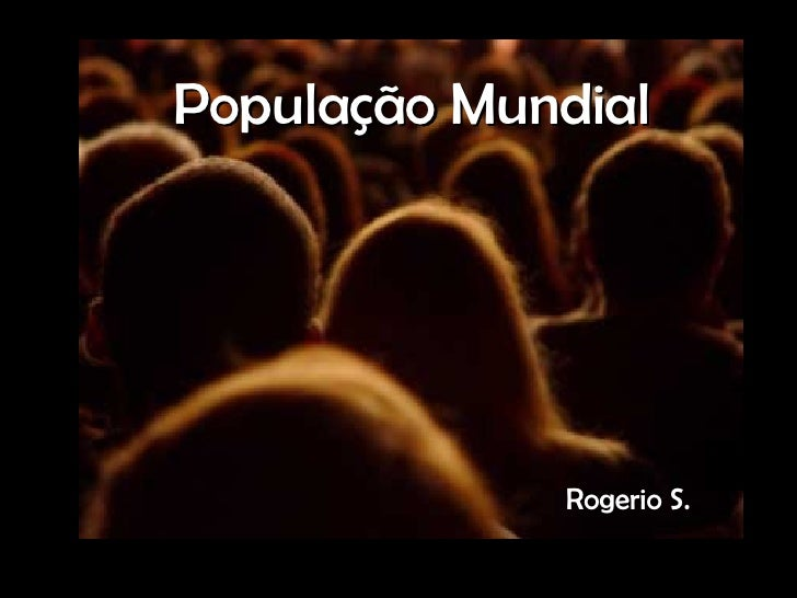 População Mundial Rogerio S.