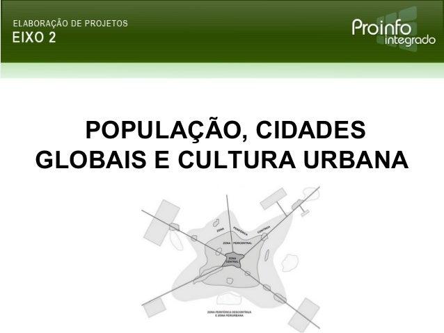 POPULAÇÃO, CIDADESGLOBAIS E CULTURA URBANA