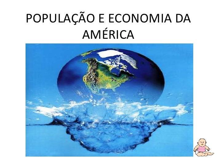 POPULAÇÃO E ECONOMIA DA AMÉRICA <br />