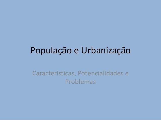 População e UrbanizaçãoCaracterísticas, Potencialidades eProblemas