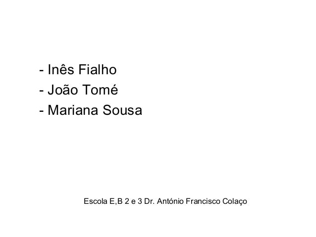 Escola E,B 2 e 3 Dr. António Francisco Colaço - Inês Fialho - João Tomé - Mariana Sousa