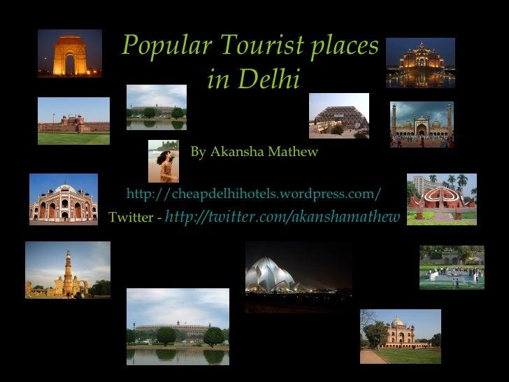 Popular Tourist places  in Delhi By Akansha Mathew http://cheapdelhihotels.wordpress.com/ Twitter -  http:// twitter.com/a...
