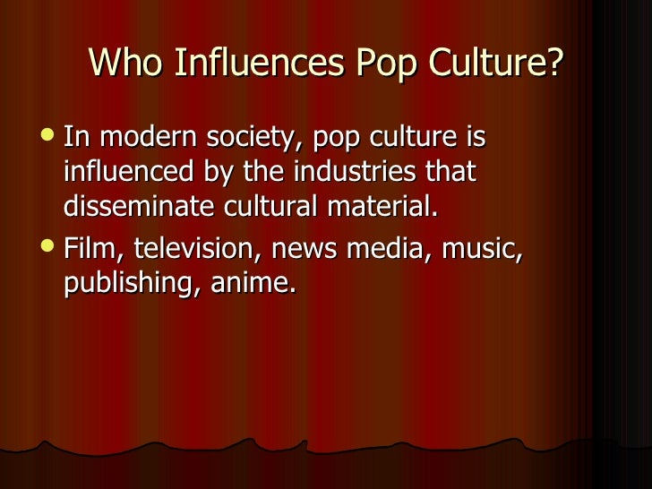 pop culture a medium of change in culture and the society Pop culture pop culture: an overview  customs, and tastes that define the people of any society popular culture is, in the historic use of term,  as implied above, a primary source is the mass media, especially popular music, film, television, radio, video games, books and the internet in addition, advances in communication allows for.