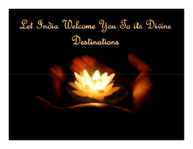 Let India Welcome You To its Divine                Let India welcome you to its Divine                Destinations        ...