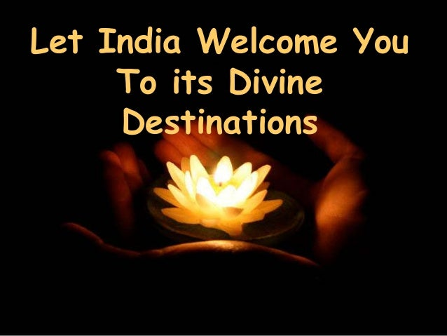 Let India Welcome You          Let India welcome you to its Divine          Destinations     To its Divine     Destinations