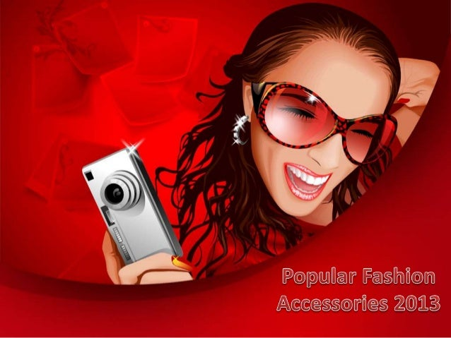 Fashion Accessories Guide• Everyone wants to look beautiful and attractive from  others, to take lead from others in fashi...
