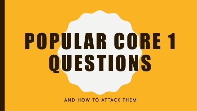 POPULAR CORE 1 QUESTIONS A N D H O W TO AT TA C K T H E M