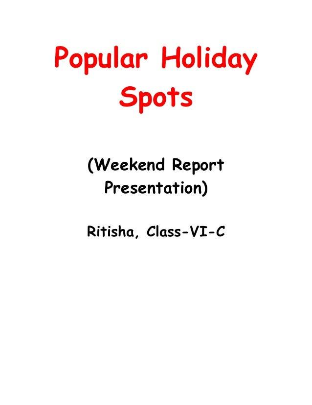 Popular Holiday     Spots  (Weekend Report    Presentation)  Ritisha, Class-VI-C