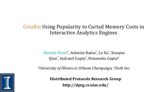Getafix: Using Popularity to Curtail Memory Costs in Interactive Analytics Engines Distributed Protocols Research Group ht...