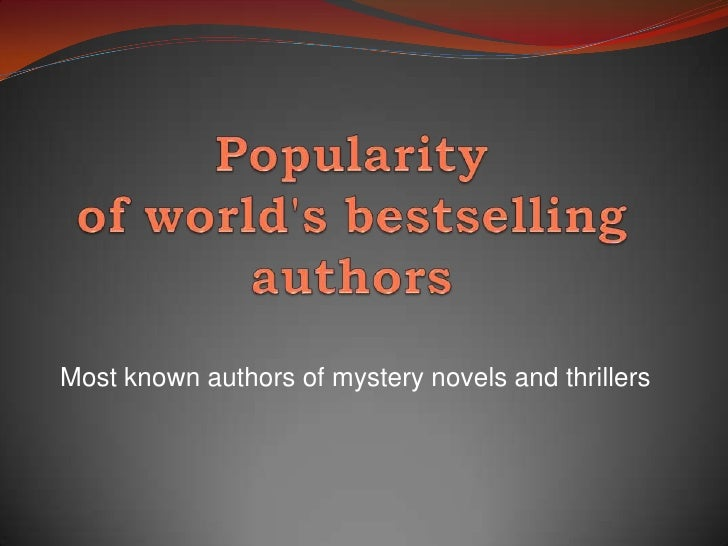 Popularity of world's bestselling authors<br />Most known authors of mystery novels and thrillers<br />