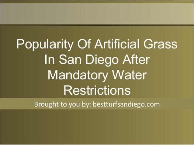 Brought to you by: bestturfsandiego.com Popularity Of Artificial Grass In San Diego After Mandatory Water Restrictions