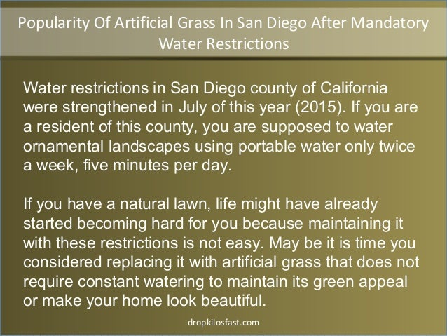 dropkilosfast.com Water restrictions in San Diego county of California were strengthened in July of this year (2015). If y...