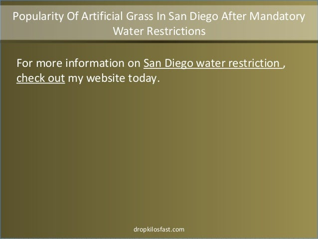 dropkilosfast.com For more information on San Diego water restriction , check out my website today. Popularity Of Artifici...