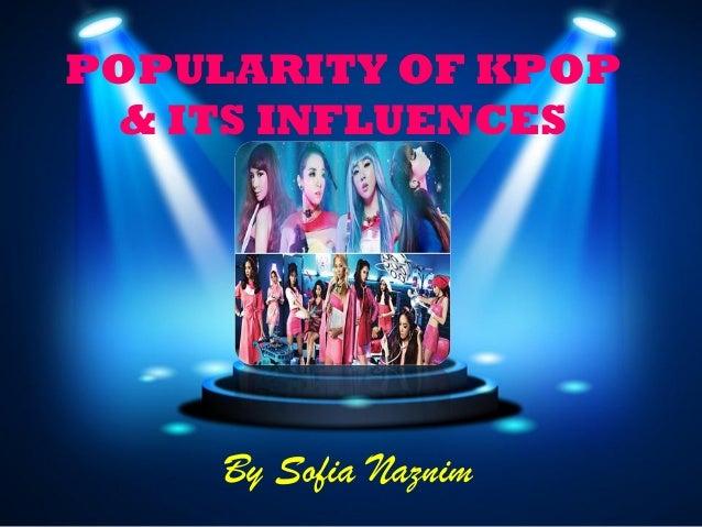 POPULARITY OF KPOP & ITS INFLUENCES By Sofia Naznim
