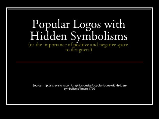 Popular Logos withHidden Symbolisms(or the importance of positive and negative space                 to designers!)  Sourc...