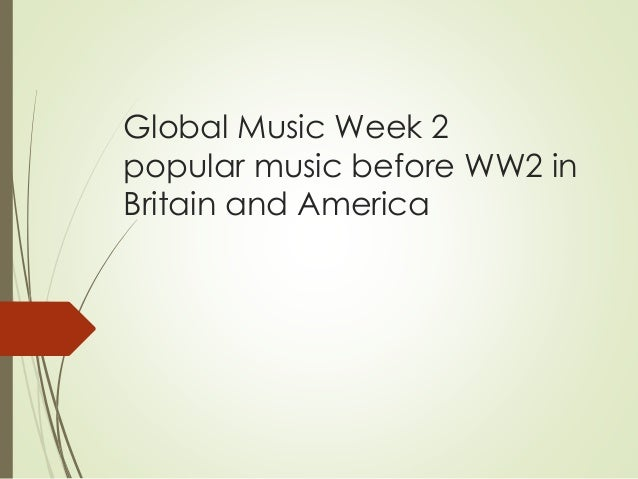 Global Music Week 2 popular music before WW2 in Britain and America