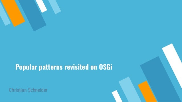Popular patterns revisited on OSGi Christian Schneider