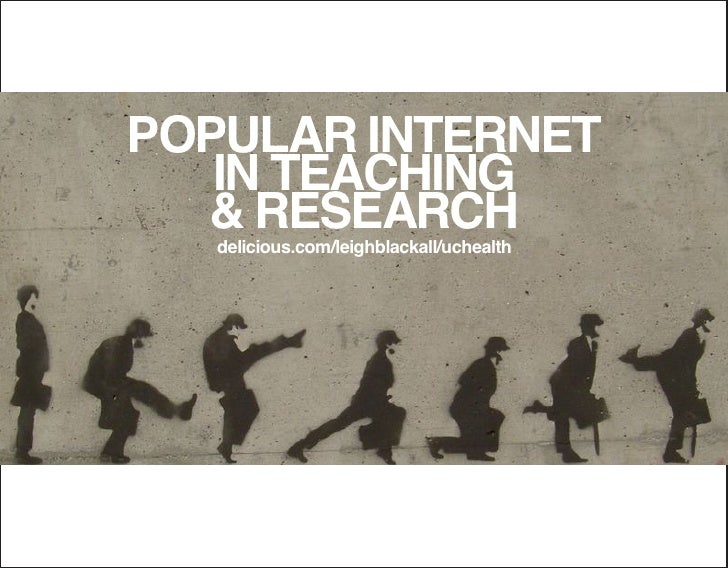 POPULAR INTERNET    IN TEACHING   & RESEARCH    delicious.com/leighblackall/uchealth