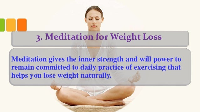 Popular ways of lose weight naturally brought to you by garciniacambogiatube 5 3 meditation for weight loss ccuart Images