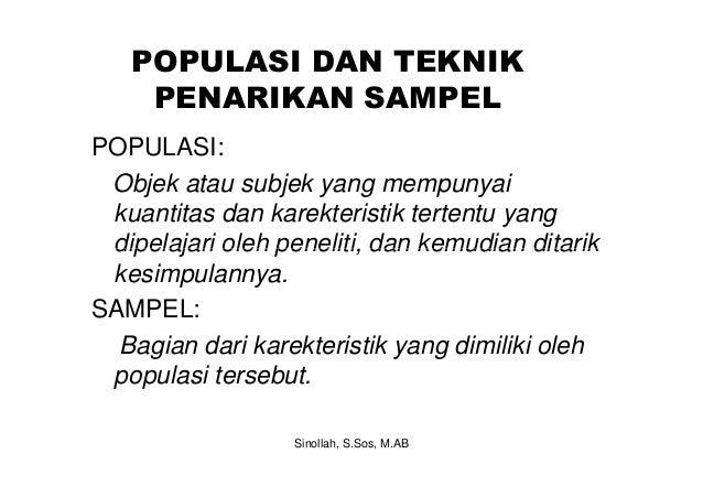 POPULASI DAN TEKNIK    PENARIKAN SAMPELPOPULASI: Objek atau subjek yang mempunyai kuantitas dan karekteristik tertentu yan...