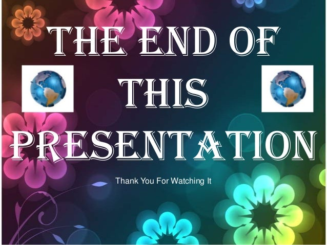 The end of this presentation Thank You For Watching It