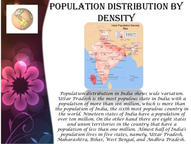 Population Distribution by Density Population distribution in India shows wide variation. Uttar Pradesh is the most populo...
