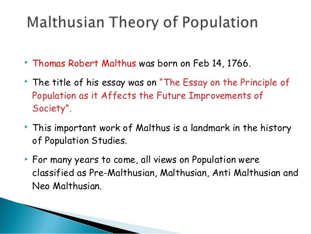 the neo malthusian population theory essay Malthusian theory of population  thomas robert malthus was the first economist to propose a systematic theory of population he articulated his views regarding population in his famous book, essay on the principle of population (1798), for which he collected empirical data to support his thesis.