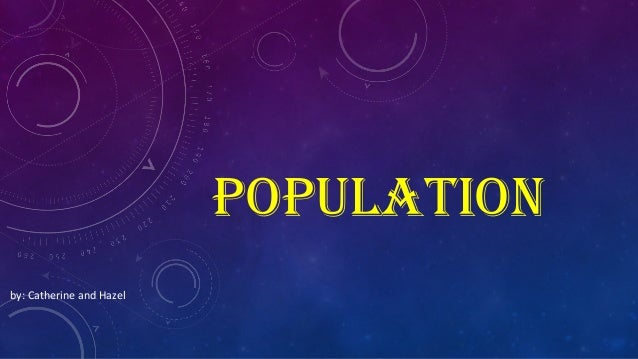population by: Catherine and Hazel