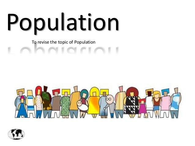 Population To revise the topic of Population