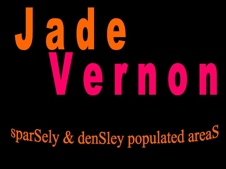 J a d e V e r n o n sparSely & denSley populated areaS