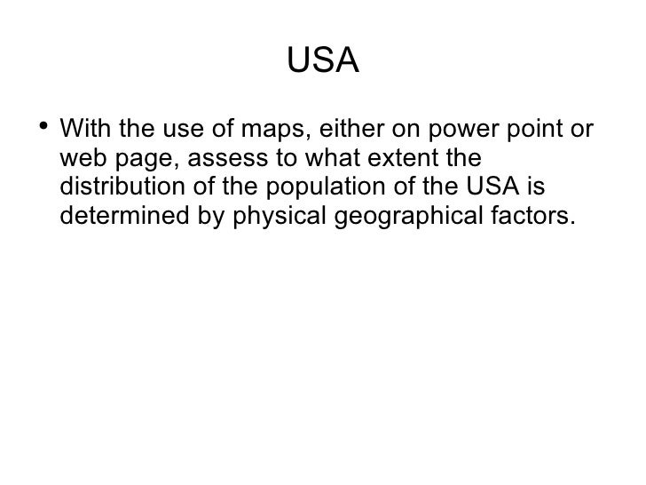 USA <ul><li>With the use of maps, either on power point or web page, assess to what extent the distribution of the populat...