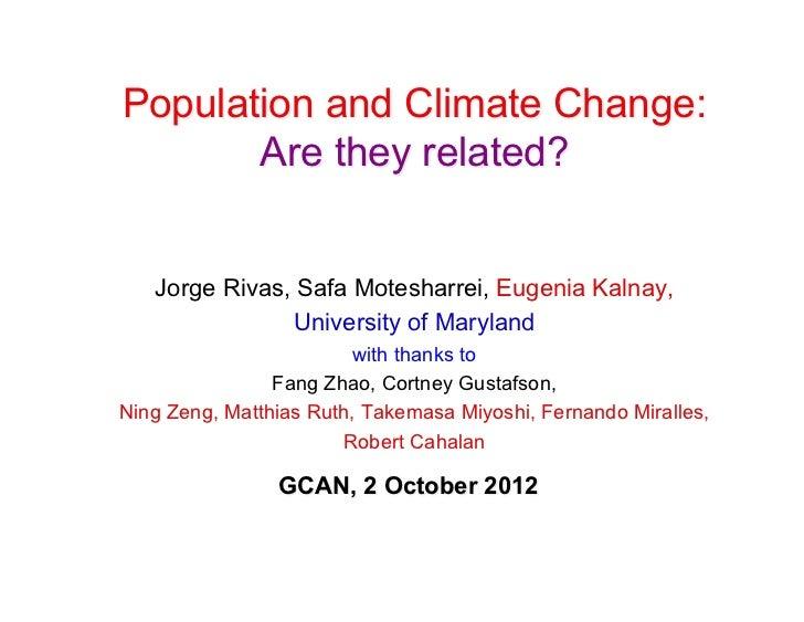 Population and Climate Change:       Are they related?   Jorge Rivas, Safa Motesharrei, Eugenia Kalnay,                Uni...