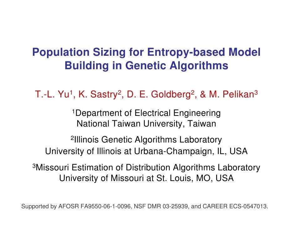 Population Sizing for Entropy-based Model         Building in Genetic Algorithms      T.-L. Yu1, K. Sastry2, D. E. Goldber...