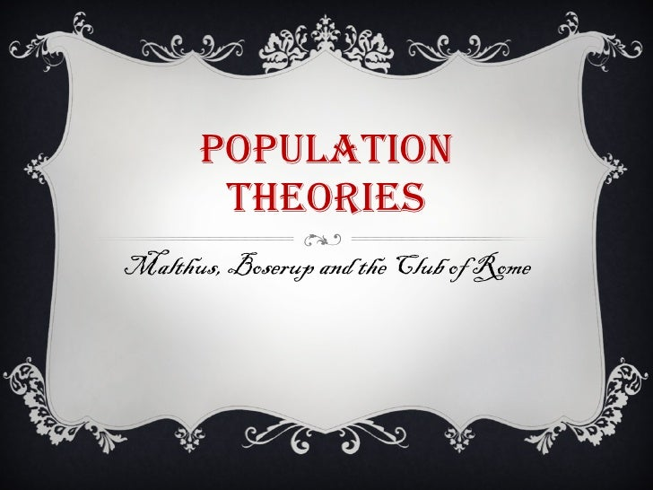 Population Theories Of Malthus And Boserup Population Theories Malthus Boserup And The Club Of Rome