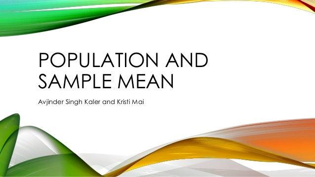 POPULATION AND SAMPLE MEAN Avjinder Singh Kaler and Kristi Mai