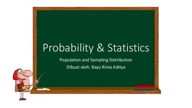 Probability & Statistics Population and Sampling Distribution Dibuat oleh: Bayu Rima Aditya