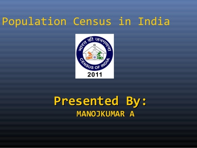 Population Census in India  Presented By: MANOJKUMAR A