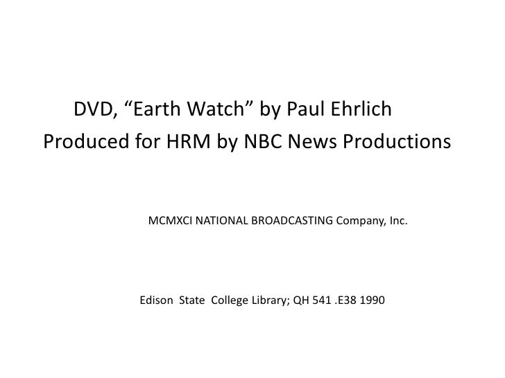 "DVD, ""Earth Watch"" by Paul Ehrlich<br />Produced for HRM by NBC News Productions<br /> 		MCMXCI NATIONAL BROADCASTIN..."