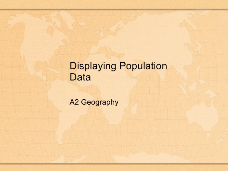 Displaying Population Data A2 Geography