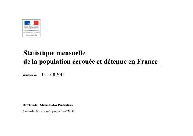 Statistique mensuelle de la population écrouée et détenue en France situation au 1er avril 2014 Direction de l'Administrat...