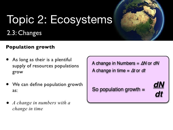 Topic 2: Ecosystems 2.3: Changes Population growth  •   As long as their is a plentiful     supply of resources population...