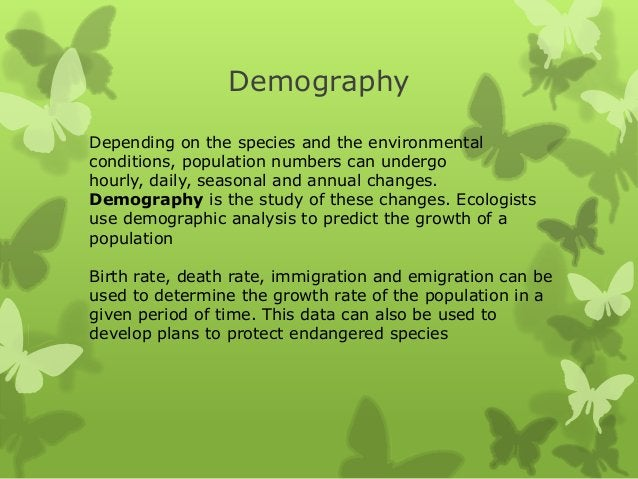 DemographyDepending on the species and the environmentalconditions, population numbers can undergohourly, daily, seasonal ...