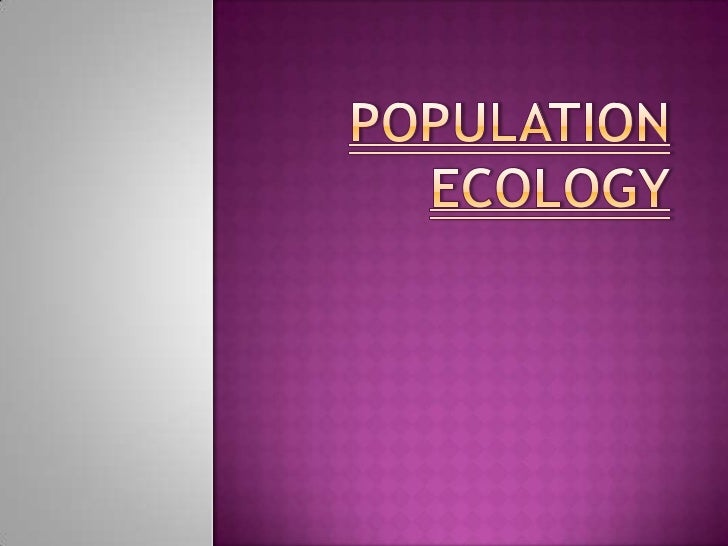  Population   ecology is the study of populations in relation to the environment. It includes    environmental     influe...
